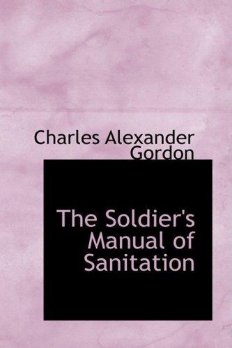 The Soldier s Manual of Sanitation (Hardback): Charles Alexander Gordon