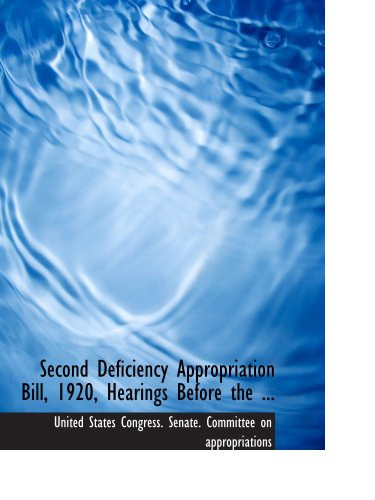 9780554966687: Second Deficiency Appropriation Bill, 1920, Hearings Before the ...
