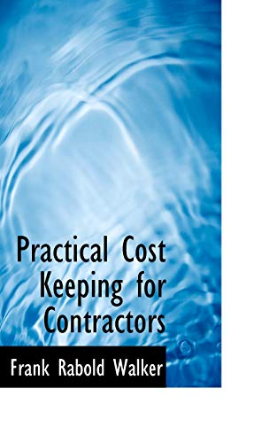Practical Cost Keeping for Contractors (Paperback): Frank Rabold Walker