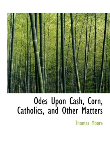 9780554974897: Odes Upon Cash, Corn, Catholics, and Other Matters (Large Print Edition)