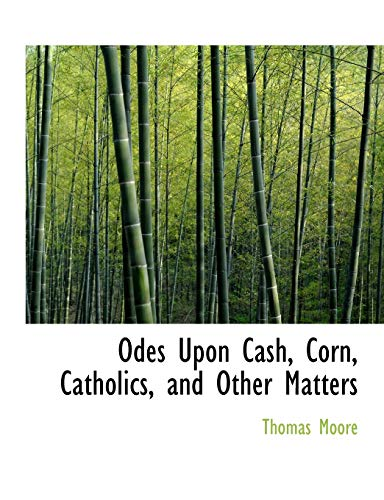 9780554974903: Odes Upon Cash, Corn, Catholics, and Other Matters (Large Print Edition)
