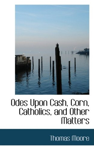 9780554974958: Odes Upon Cash, Corn, Catholics, and Other Matters