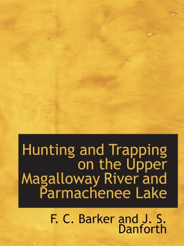 9780554981673: Hunting and Trapping on the Upper Magalloway River and Parmachenee Lake