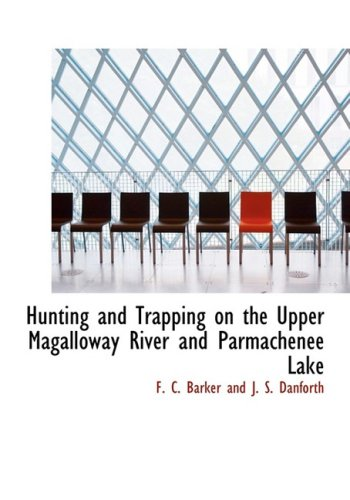 9780554981680: Hunting and Trapping on the Upper Magalloway River and Parmachenee Lake (Large Print Edition)