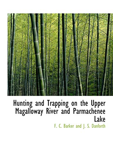 Hunting and Trapping on the Upper Magalloway: F C Barker