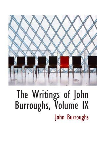 9780554984643: The Writings of John Burroughs, Volume IX