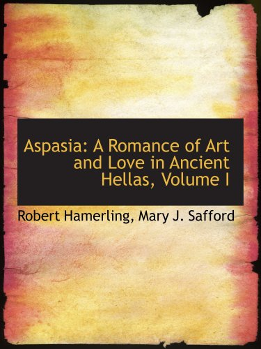 9780554986777: Aspasia: A Romance of Art and Love in Ancient Hellas, Volume I