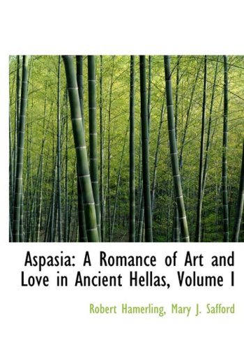 9780554986784: Aspasia: A Romance of Art and Love in Ancient Hellas, Volume I (Large Print Edition)