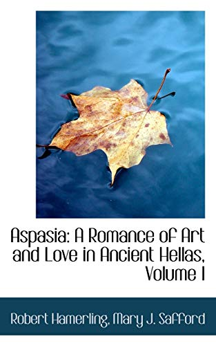 9780554986814: Aspasia: A Romance of Art and Love in Ancient Hellas, Volume I
