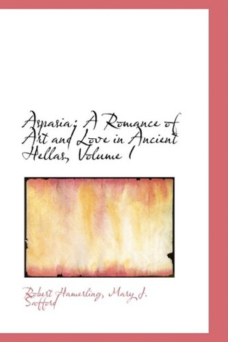 9780554986821: Aspasia: A Romance of Art and Love in Ancient Hellas, Volume I