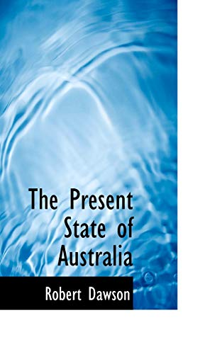 The Present State of Australia (0554993112) by Robert Dawson