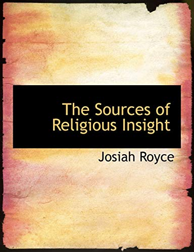 The Sources of Religious Insight (Large Print Edition) (0554993198) by Josiah Royce