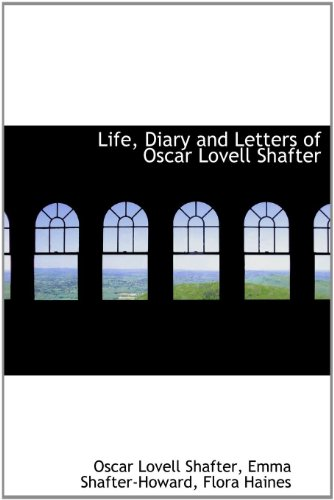 9780554995939: Life, Diary and Letters of Oscar Lovell Shafter