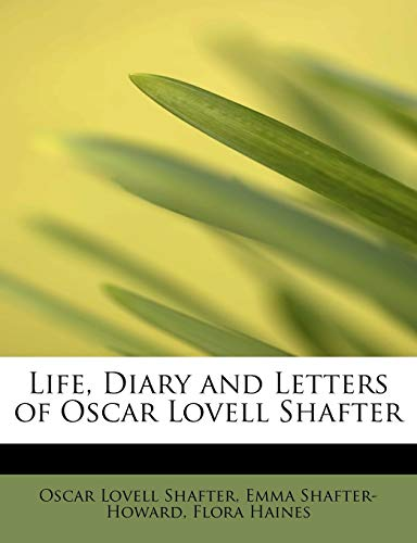 9780554995953: Life, Diary and Letters of Oscar Lovell Shafter