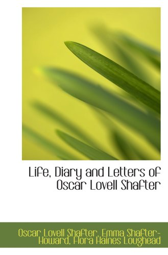 9780554995977: Life, Diary and Letters of Oscar Lovell Shafter