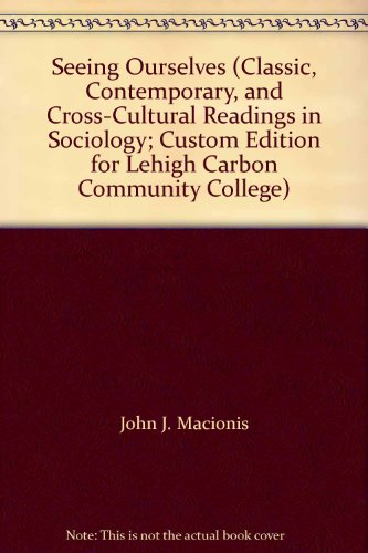 Seeing Ourselves (Classic, Contemporary, and Cross-Cultural Readings: John J. Macionis,