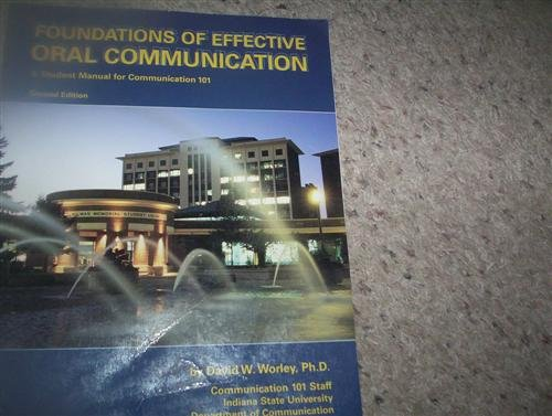Foundations of Effective Oral Communication: A Student Manual for Communication 101, Second Edition...
