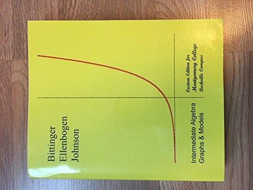 Intermediate Algebra Graph&models (custoem Edition for Montgomery: Ellenbogen, Johnson Bittinger