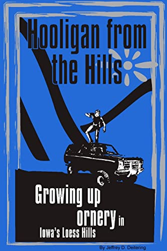 9780557000401: Hooligan from the Hills: Growing Up Ornery in Iowa's Loess Hills