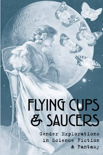 9780557001965: Flying Cups & Saucers: Gender Explorations In Science Fiction & Fantasy