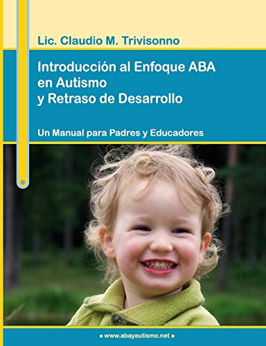 9780557002849: Introducción al Enfoque ABA en Autismo y Retraso de Desarrollo. Un Manual para Padres y Educadores.