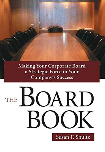 The Board Book: Making Your Corporate Board a Strategic Force in Your Company's Success: Susan ...