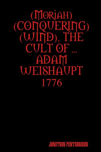 9780557003747: (Moriah Conquering Wind), the Cult of ... Adam Weishaupt