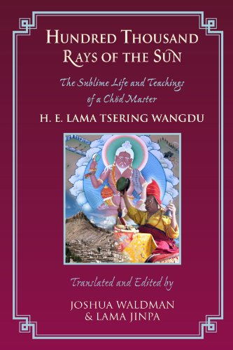 Hundred Thousand Rays of the Sun: The Sublime Life and Teaching of a Chod Master: Lama Tsering ...