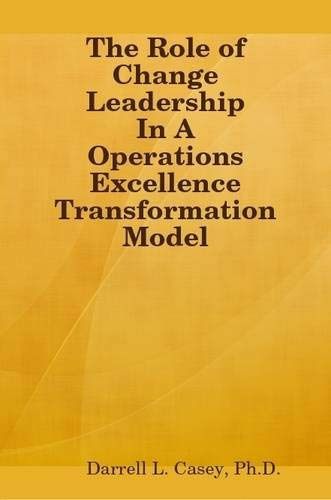 9780557004256: The Role of Change Leadership in a Operations Excellence Transformation Model