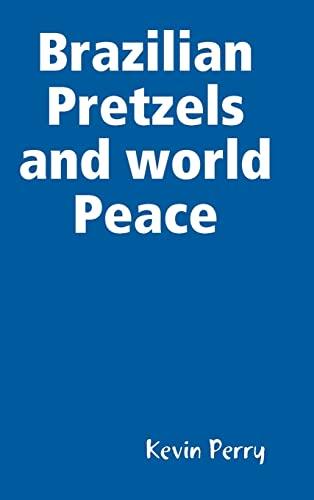 9780557006489: Brazilian Pretzels and world Peace