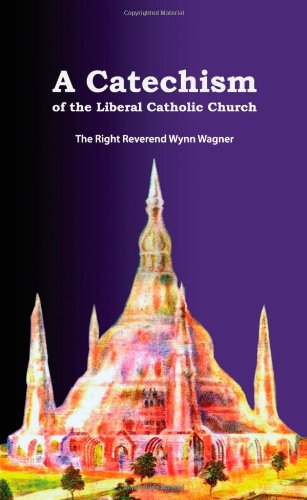 A Catechism of the Liberal Catholic Church: Bishop Wynn Wagner III