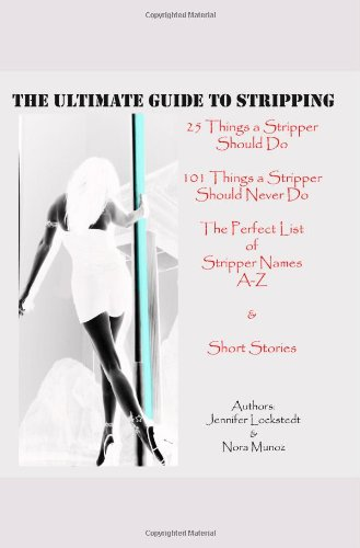 9780557014354: ~The Ultimate Guide To Stripping~
