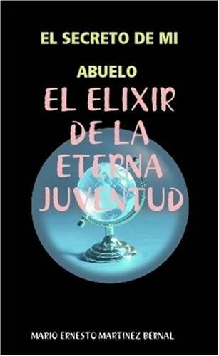 9780557016105: El Secreto De Mi Abuelo, El Elixir De La Eterna Juventud