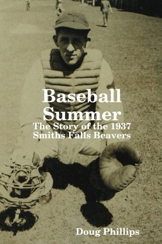 Baseball Summer : The Story of the 1937 Smiths Falls Beavers: Doug Phillips