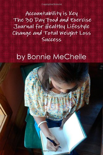 9780557019410: Accountability is Key The 30 Day Food and Exercise Journal for Healthy Lifestyle Change and Total Weight Loss Success