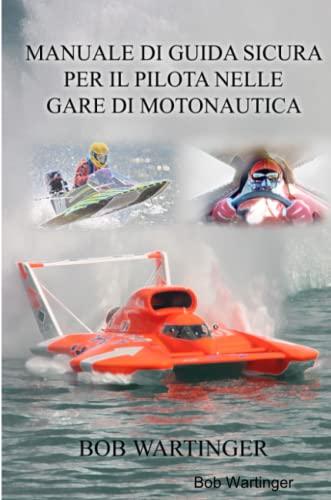 9780557019489: Manuale Di Guida Sicura Per IL Pilota Nelle Gare Di Motonautica (Italian Edition)