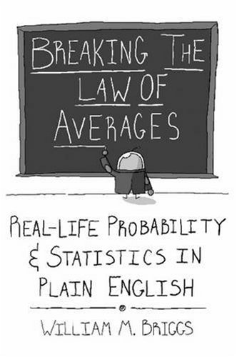 9780557019908: Breaking the Law of Averages: Real-Life Probability and Statistics in Plain English