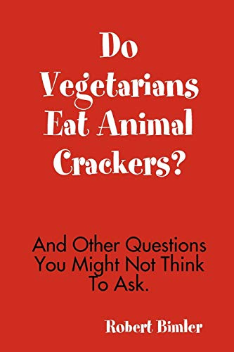 9780557022069: Do Vegetarians Eat Animal Crackers? And Other Questions You Might Not Think To Ask.