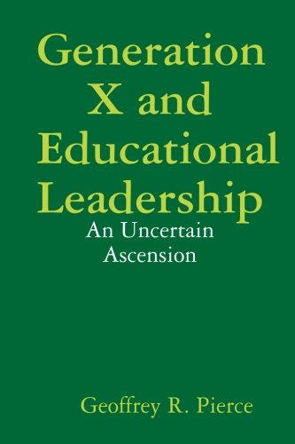 9780557024216: Generation X and Educational Leadership: An Uncertain Ascension