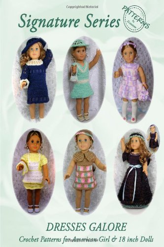 9780557024421: Signature Series DRESSES GALORE: Crochet Patterns  for 18 inch All American Girl Dolls B&W