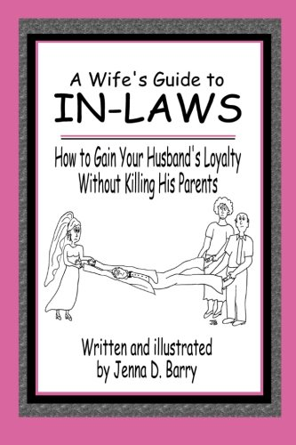 9780557025008: A Wife's Guide to In-laws: How to Gain Your Husband's Loyalty Without Killing His Parents