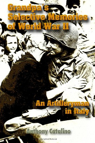 9780557026524: Grandpa's Selective Memories of World War II: An Artilleryman in Italy