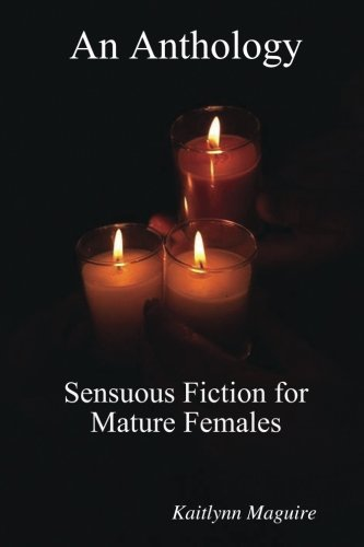 Anthology - Sensuous Fiction for Mature Females: Kaitlynn Maguire