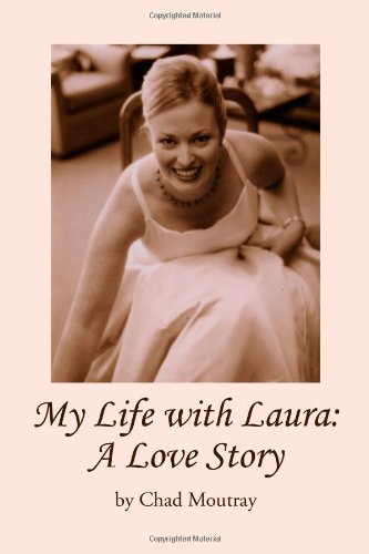 My Life with Laura: A Love Story: Chad Moutray
