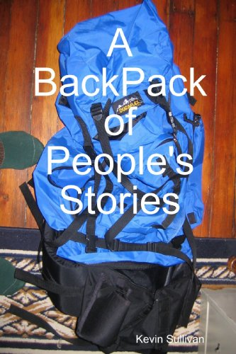 A BackPack of People's Stories (9780557029976) by Kevin Sullivan