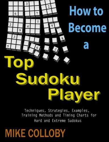 9780557037698: How to become a Top Sudoku Player - Techniques, Puzzles, Training Methods and Timing Charts for Hard and Extreme Sudokus
