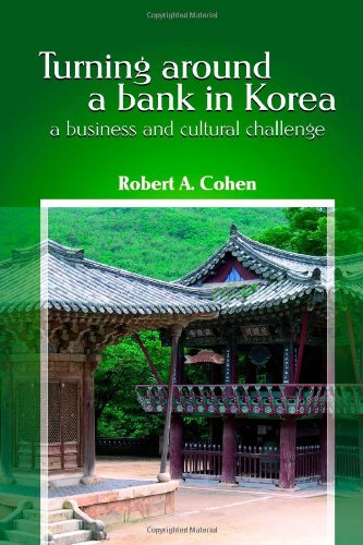 9780557037728: Turning Around a Bank in Korea, a Business and Cultural Challenge