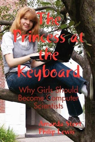 9780557038510: The Princess at the Keyboard: Why Girls Should Become Computer Scientists