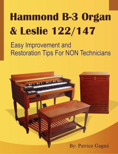 9780557042364: Hammond B-3 Organ & Leslie 122/147 Easy Improvement and Restoration Tips for NON Technicians