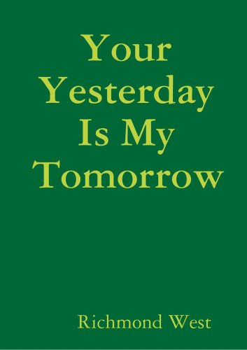 9780557042814: Your Yesterday Is My Tomorrow